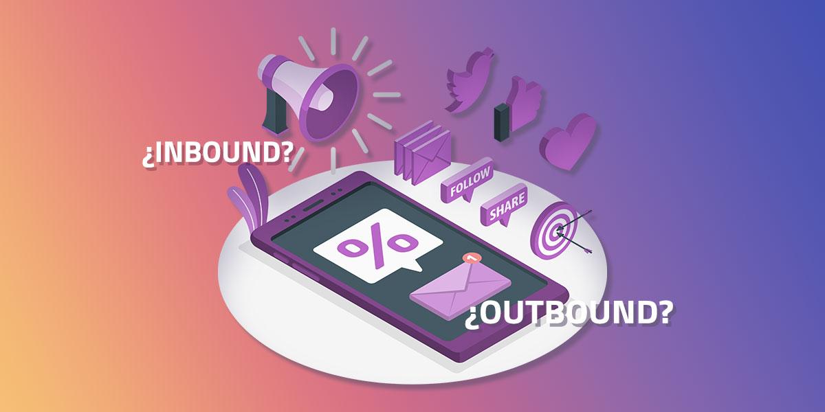 ¿Inbound o outbound Marketing? Donde apuntar nuestra campaña